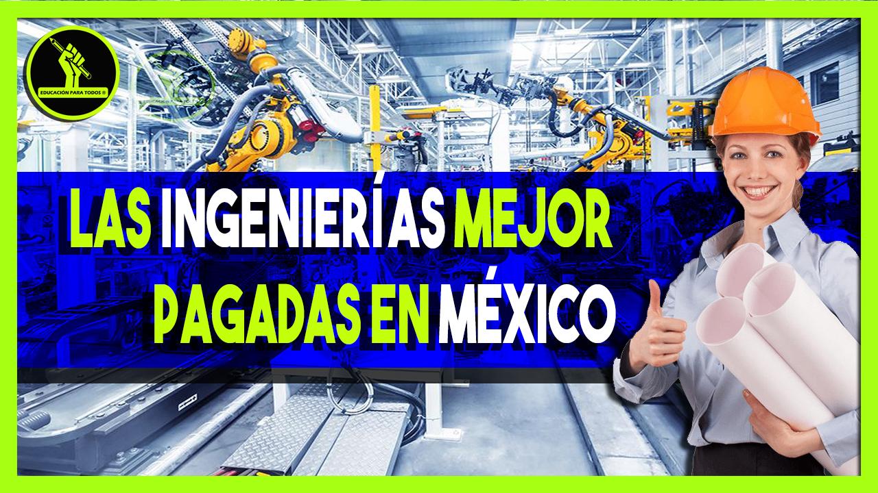 Estas son las ingenierías mejor pagadas en México y en el Mundo.